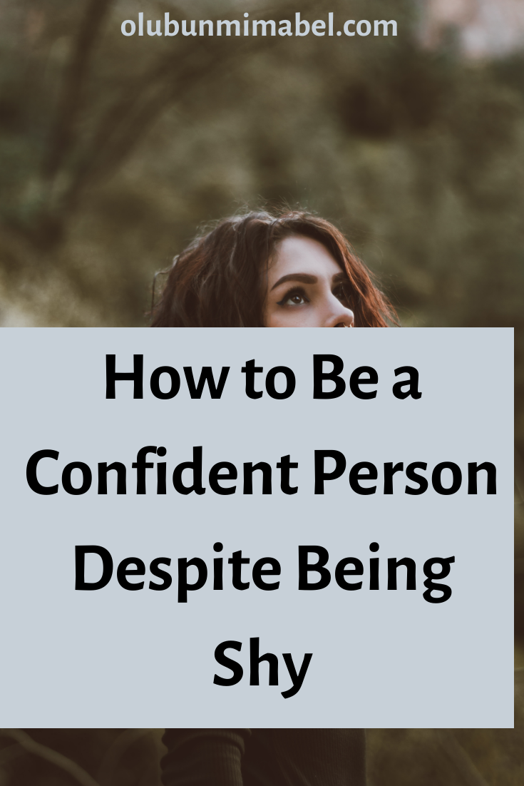 How to be a Confident Shy Person : Why You Shouldn't Bother about Your Shyness