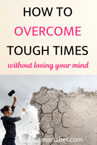 HOW TO OVERCOME TOUGH TIMES